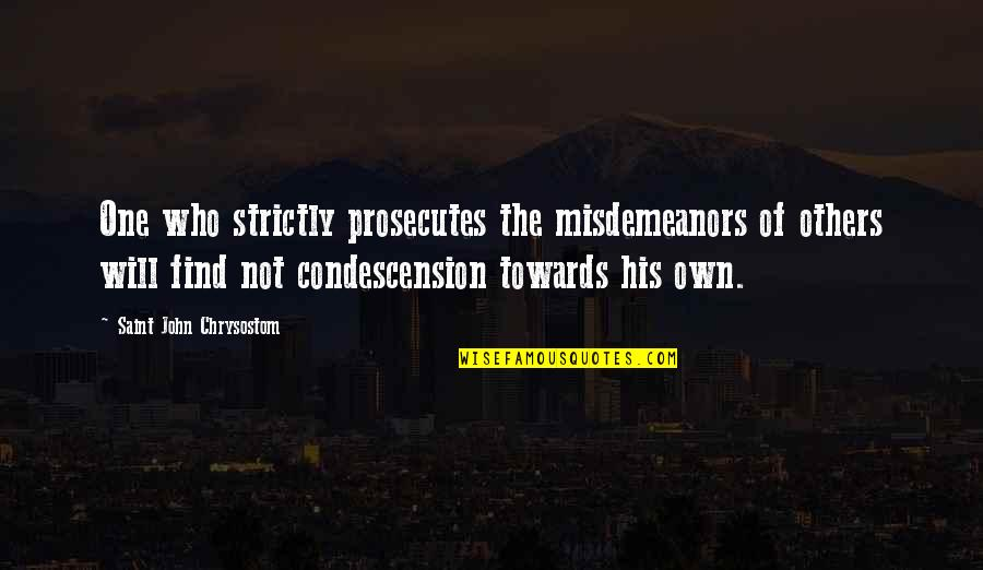 John Chrysostom Quotes By Saint John Chrysostom: One who strictly prosecutes the misdemeanors of others