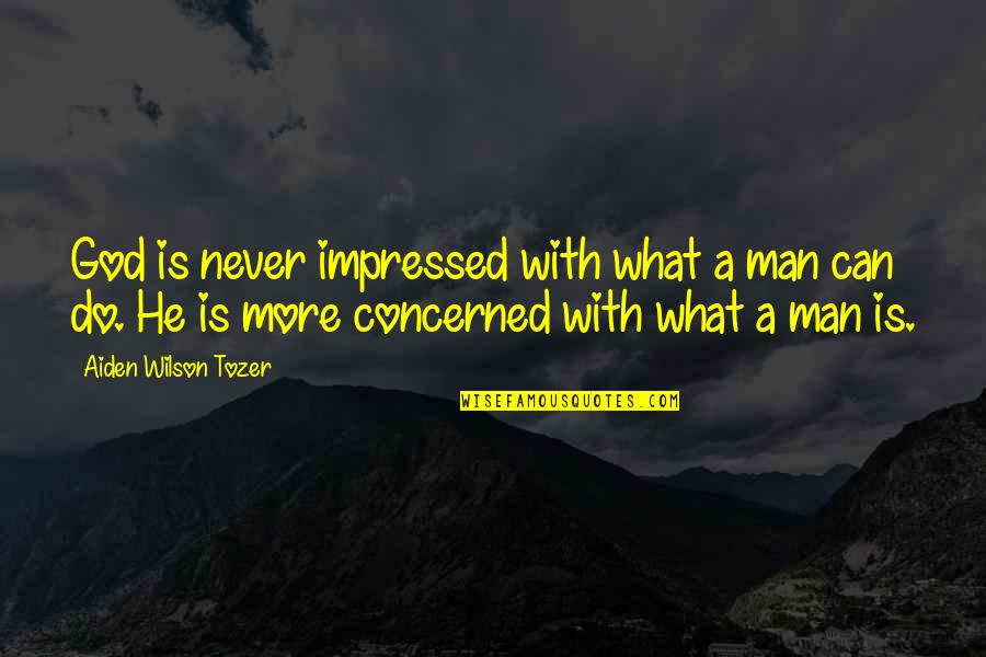 John Ciardi Inferno Quotes By Aiden Wilson Tozer: God is never impressed with what a man