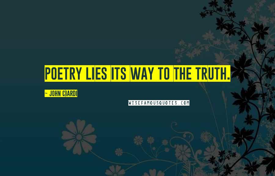 John Ciardi quotes: Poetry lies its way to the truth.