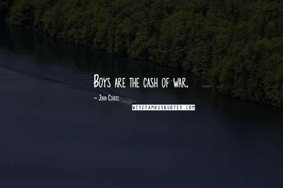 John Ciardi quotes: Boys are the cash of war.