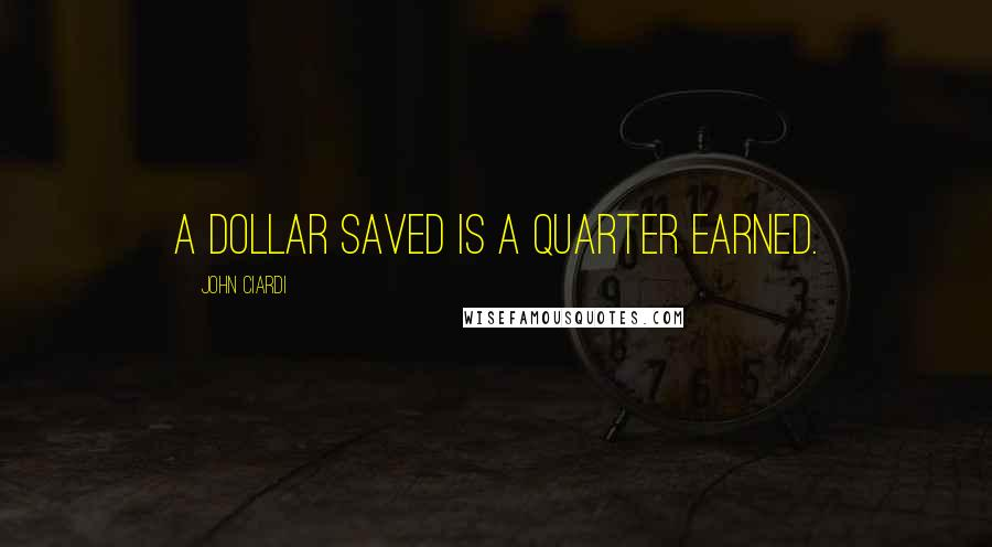 John Ciardi quotes: A dollar saved is a quarter earned.