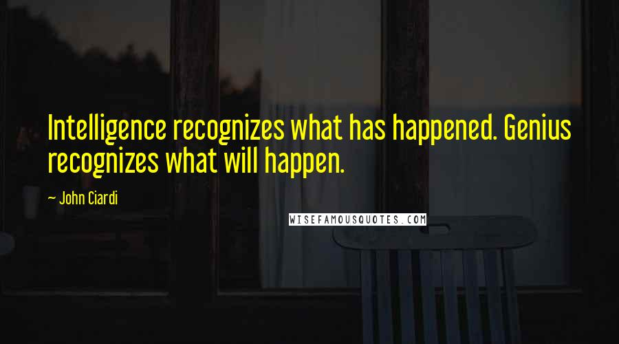 John Ciardi quotes: Intelligence recognizes what has happened. Genius recognizes what will happen.