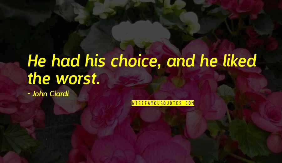 John Ciardi Quotes By John Ciardi: He had his choice, and he liked the