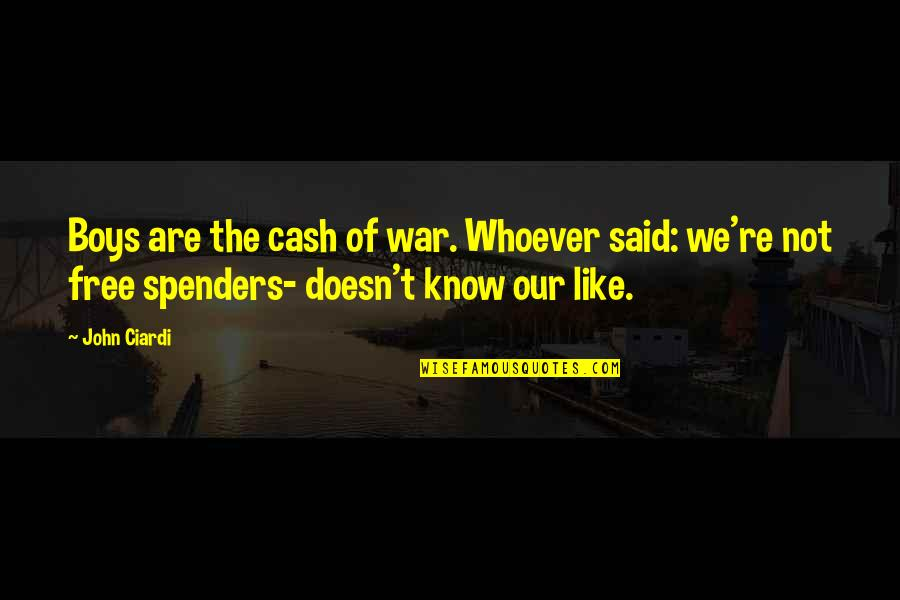 John Ciardi Quotes By John Ciardi: Boys are the cash of war. Whoever said: