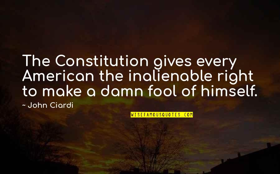 John Ciardi Quotes By John Ciardi: The Constitution gives every American the inalienable right
