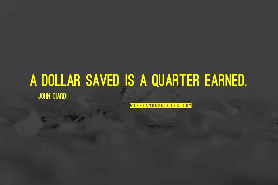 John Ciardi Quotes By John Ciardi: A dollar saved is a quarter earned.