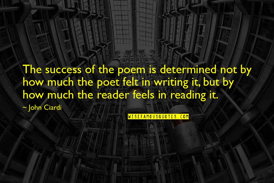 John Ciardi Quotes By John Ciardi: The success of the poem is determined not