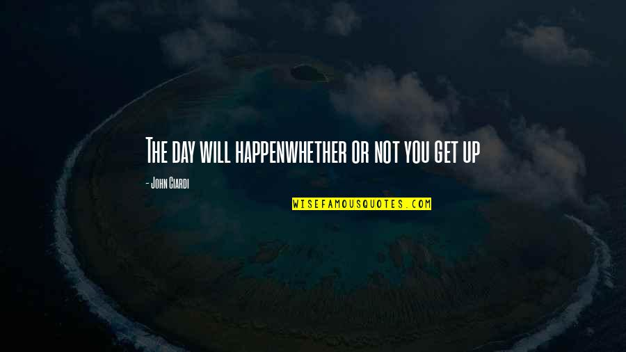 John Ciardi Quotes By John Ciardi: The day will happenwhether or not you get