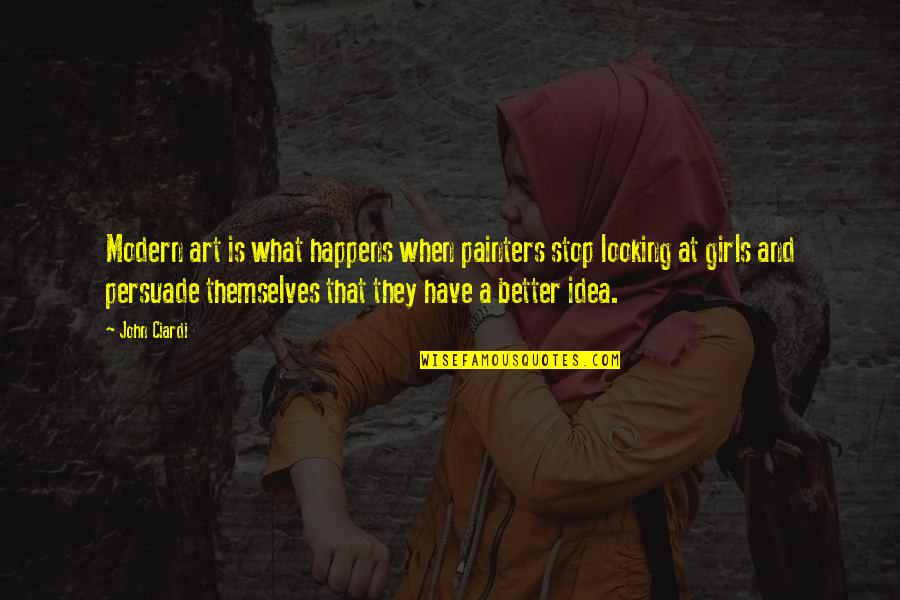 John Ciardi Quotes By John Ciardi: Modern art is what happens when painters stop