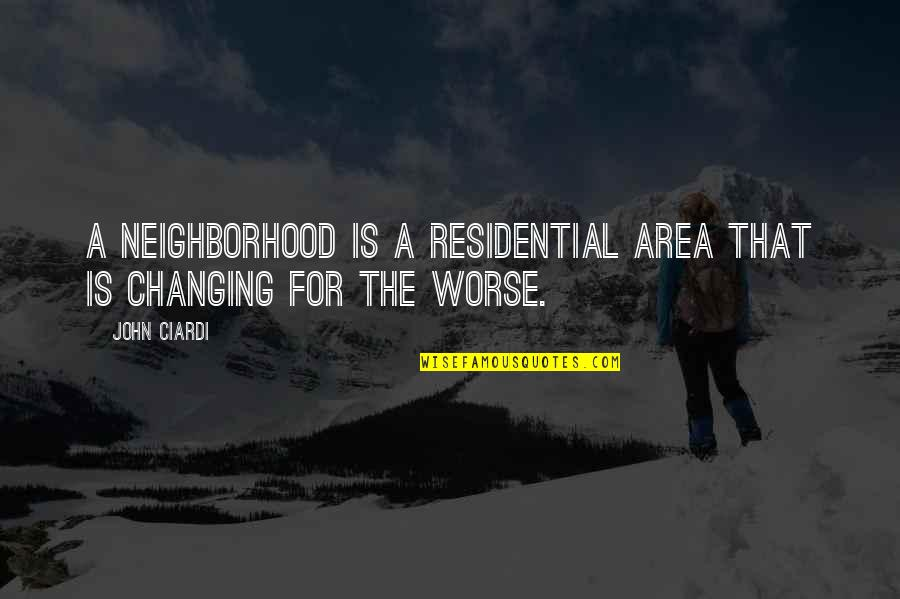 John Ciardi Quotes By John Ciardi: A neighborhood is a residential area that is