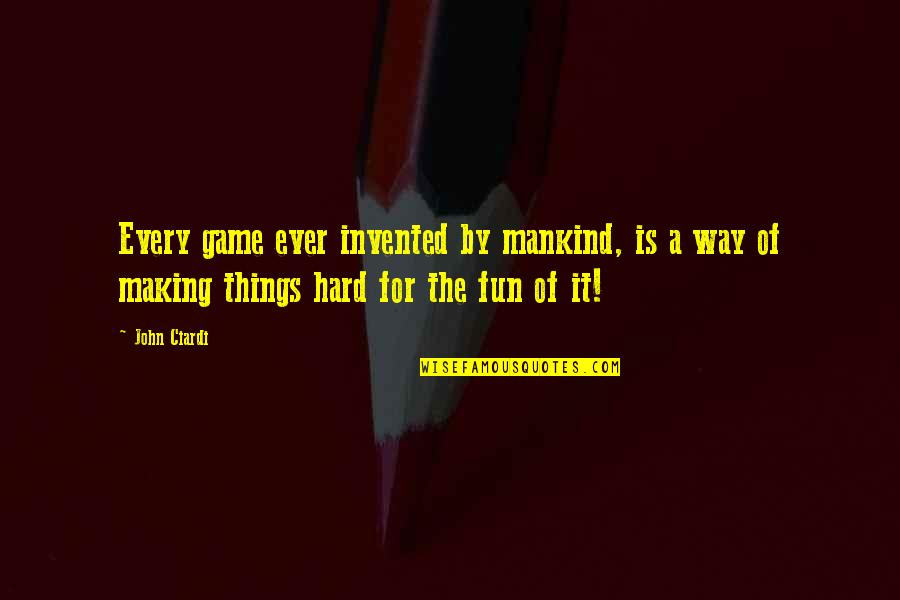 John Ciardi Quotes By John Ciardi: Every game ever invented by mankind, is a