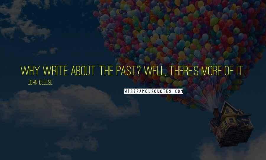 John Cleese quotes: Why write about the past? Well, there's more of it.