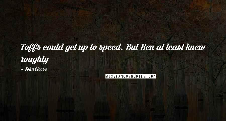 John Cleese quotes: Toffs could get up to speed. But Ben at least knew roughly