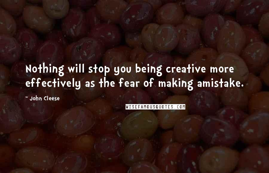 John Cleese quotes: Nothing will stop you being creative more effectively as the fear of making amistake.