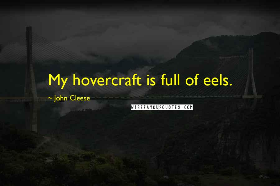 John Cleese quotes: My hovercraft is full of eels.