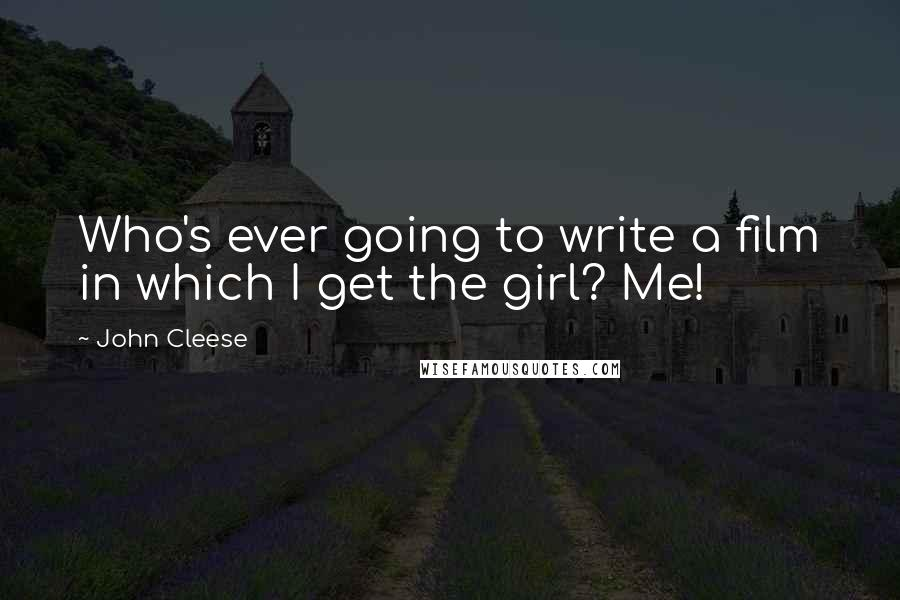 John Cleese quotes: Who's ever going to write a film in which I get the girl? Me!