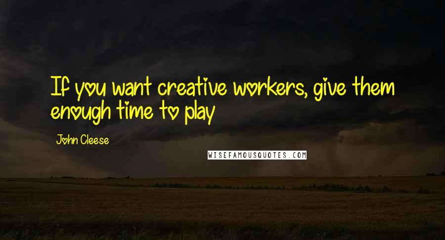 John Cleese quotes: If you want creative workers, give them enough time to play