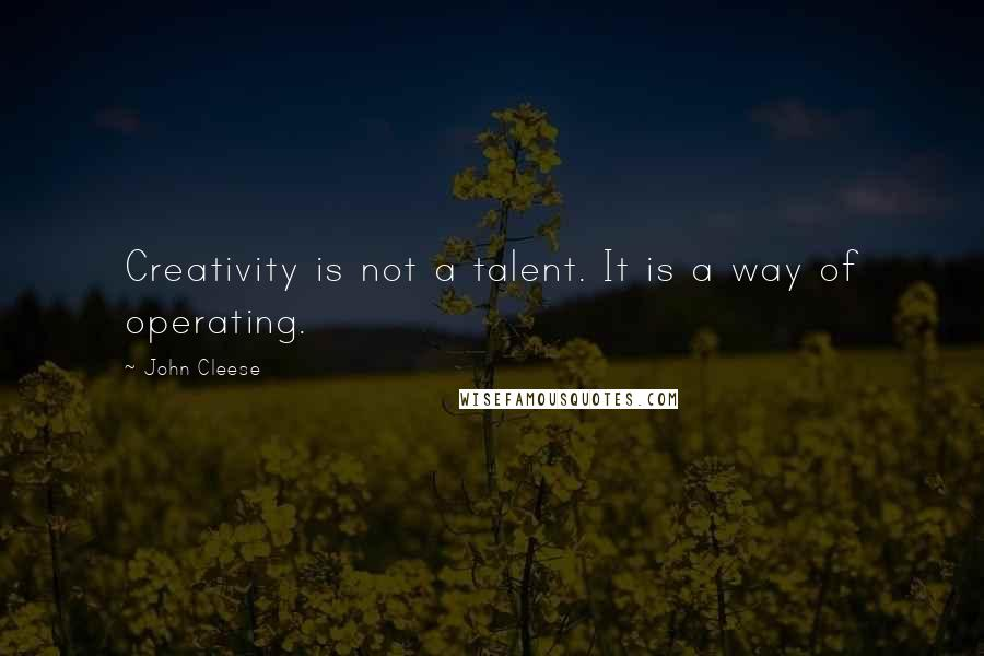 John Cleese quotes: Creativity is not a talent. It is a way of operating.