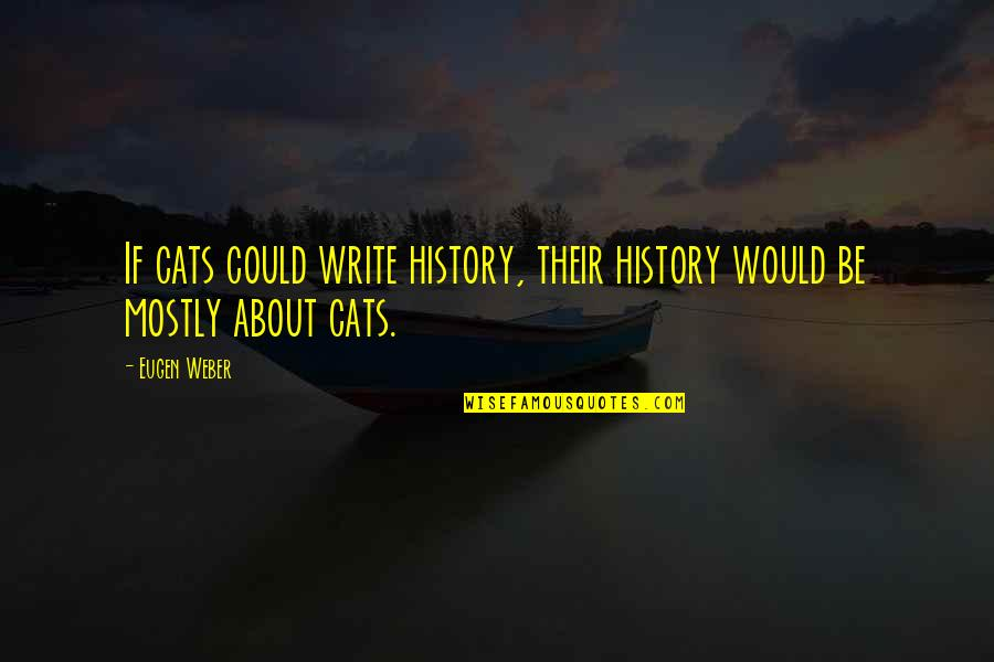John Clerk Maxwell Quotes By Eugen Weber: If cats could write history, their history would