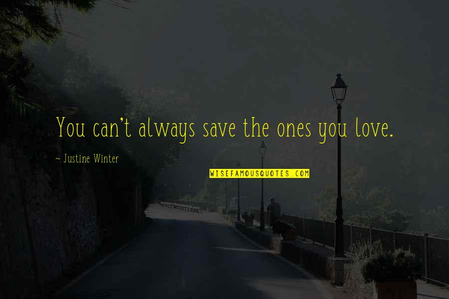 John Clerk Maxwell Quotes By Justine Winter: You can't always save the ones you love.