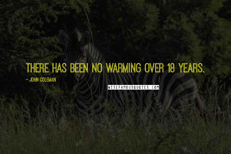 John Coleman quotes: There has been no warming over 18 years.