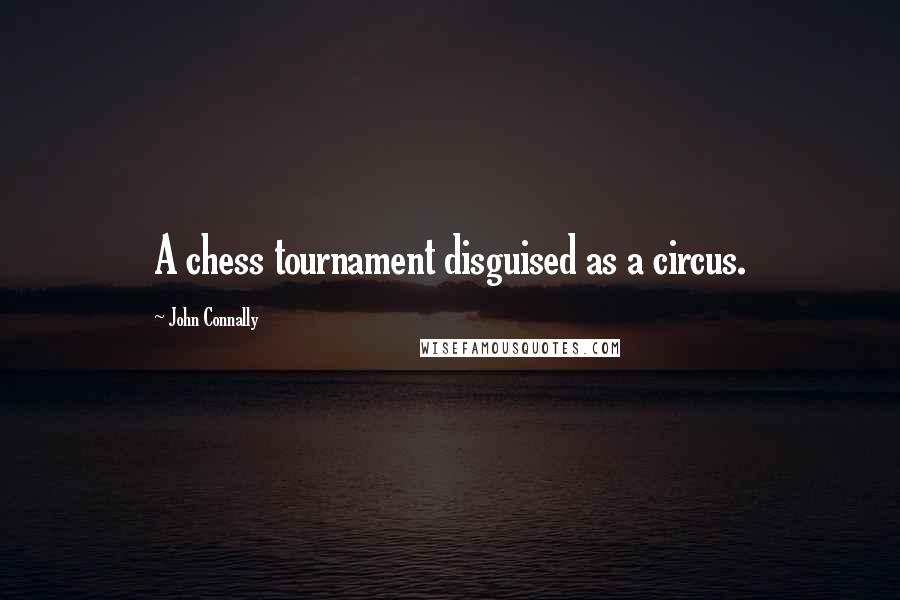 John Connally quotes: A chess tournament disguised as a circus.