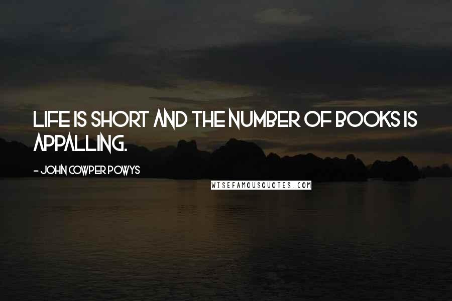 John Cowper Powys quotes: Life is short and the number of books is appalling.