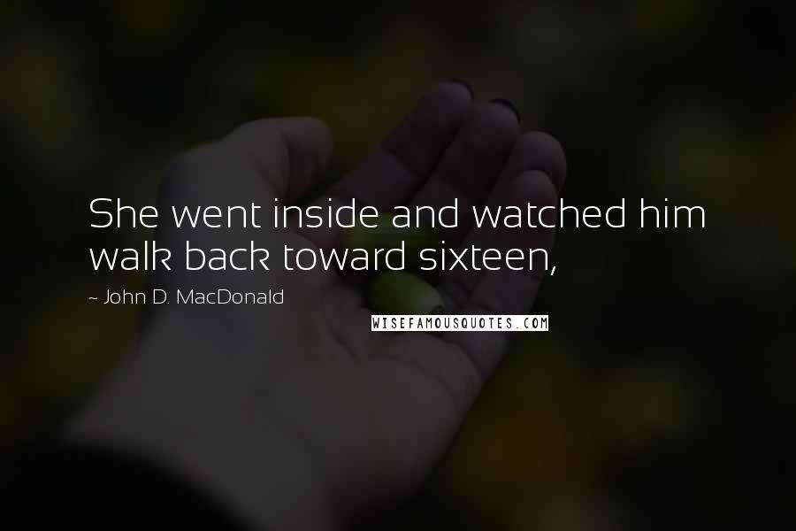 John D. MacDonald quotes: She went inside and watched him walk back toward sixteen,