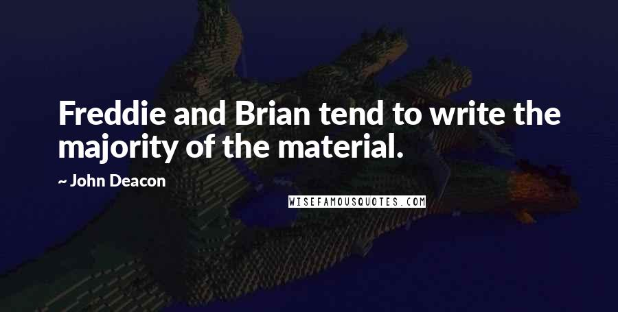 John Deacon quotes: Freddie and Brian tend to write the majority of the material.