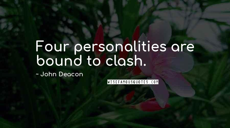 John Deacon quotes: Four personalities are bound to clash.