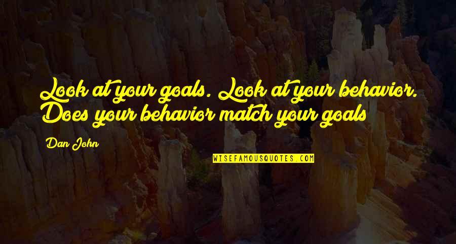 John Doe Quotes By Dan John: Look at your goals. Look at your behavior.