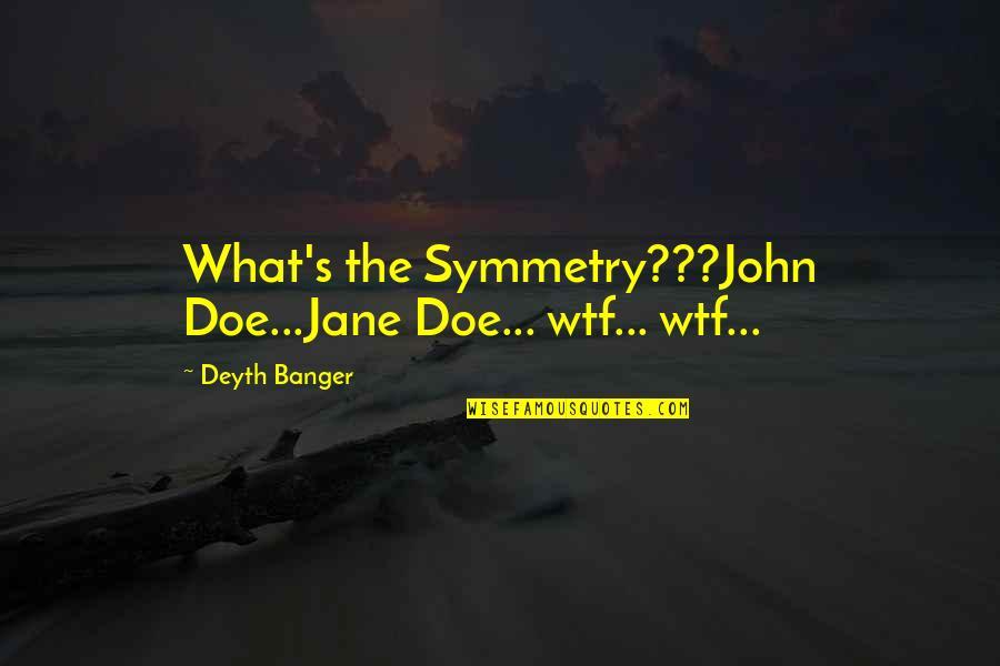 John Doe Quotes By Deyth Banger: What's the Symmetry???John Doe...Jane Doe... wtf... wtf...