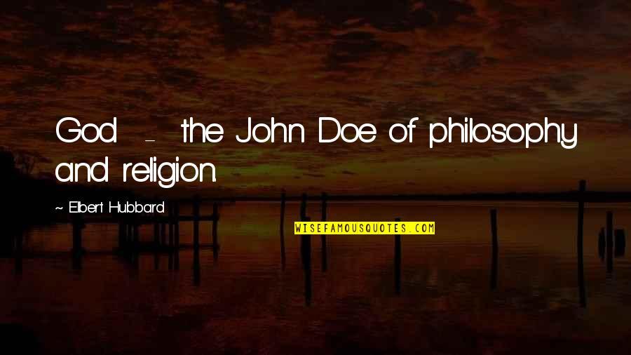 John Doe Quotes By Elbert Hubbard: God - the John Doe of philosophy and