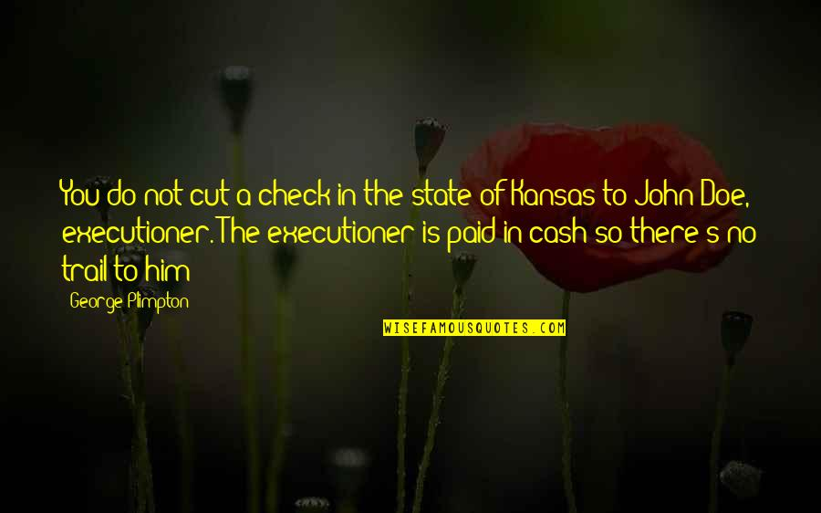 John Doe Quotes By George Plimpton: You do not cut a check in the