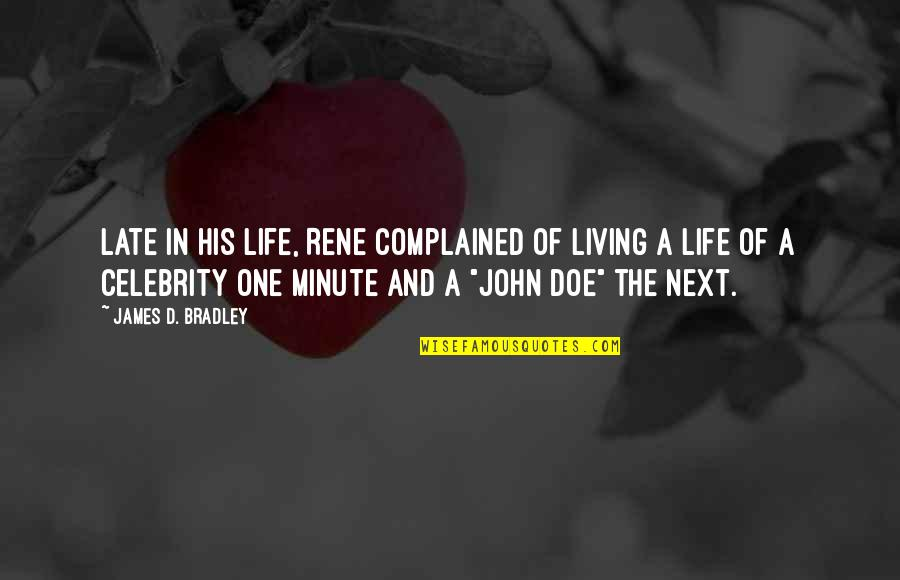 John Doe Quotes By James D. Bradley: Late in his life, Rene complained of living
