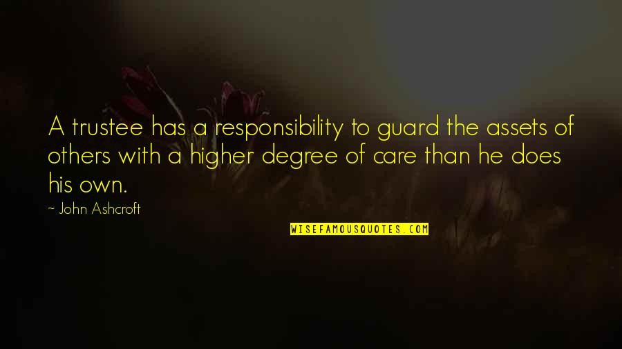 John Doe Quotes By John Ashcroft: A trustee has a responsibility to guard the