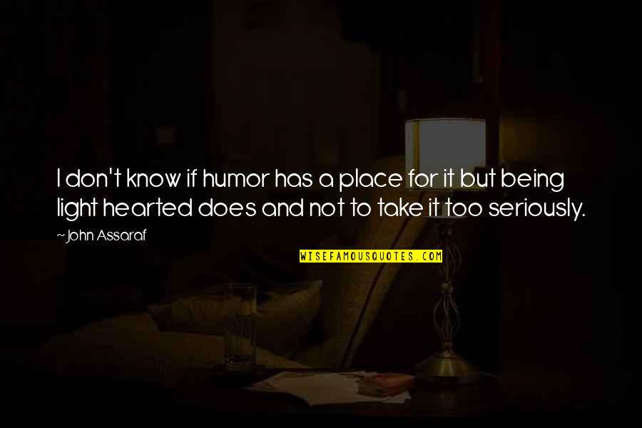 John Doe Quotes By John Assaraf: I don't know if humor has a place