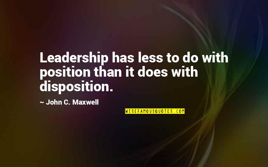 John Doe Quotes By John C. Maxwell: Leadership has less to do with position than