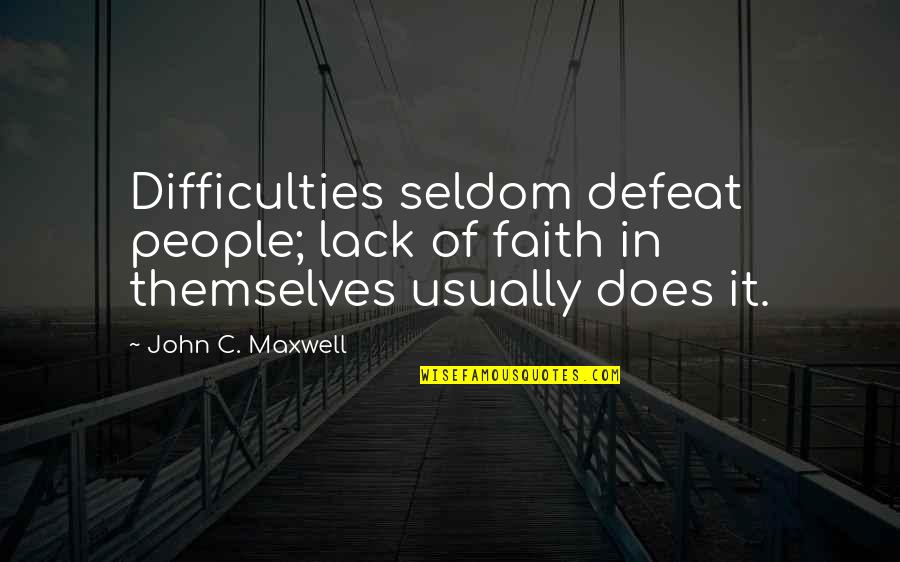 John Doe Quotes By John C. Maxwell: Difficulties seldom defeat people; lack of faith in