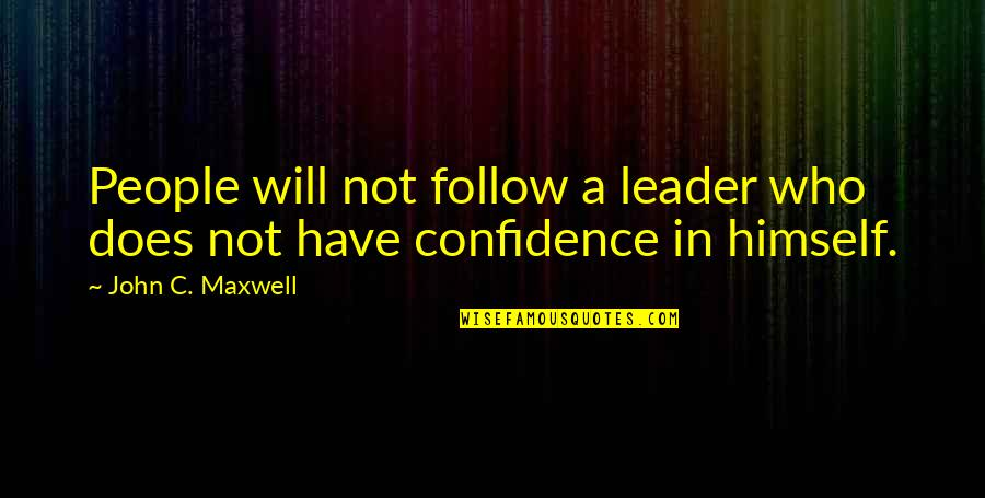 John Doe Quotes By John C. Maxwell: People will not follow a leader who does
