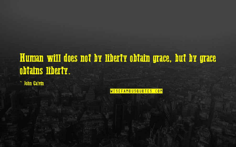 John Doe Quotes By John Calvin: Human will does not by liberty obtain grace,