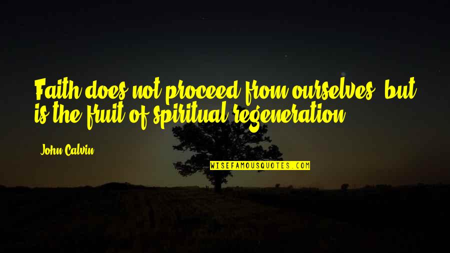 John Doe Quotes By John Calvin: Faith does not proceed from ourselves, but is