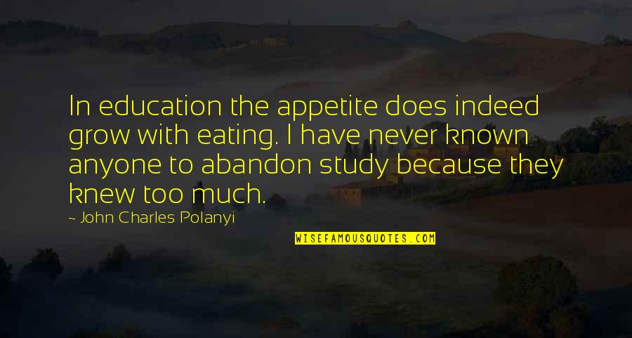 John Doe Quotes By John Charles Polanyi: In education the appetite does indeed grow with