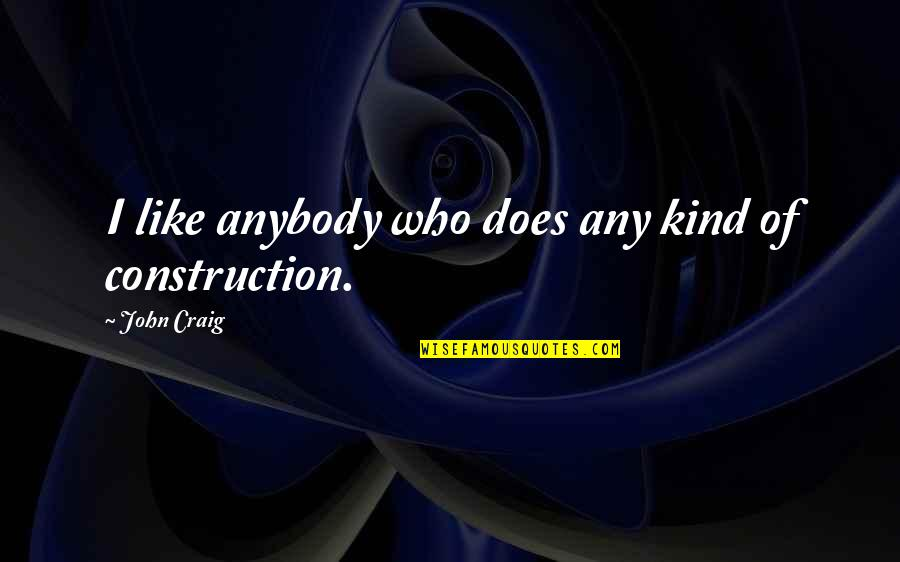 John Doe Quotes By John Craig: I like anybody who does any kind of