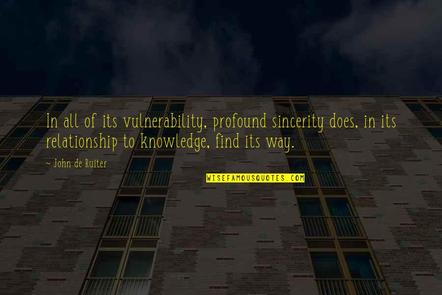 John Doe Quotes By John De Ruiter: In all of its vulnerability, profound sincerity does,