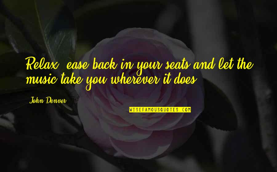 John Doe Quotes By John Denver: Relax, ease back in your seats and let