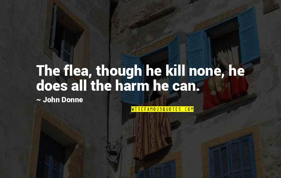 John Doe Quotes By John Donne: The flea, though he kill none, he does