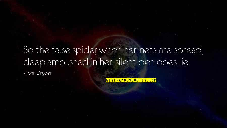 John Doe Quotes By John Dryden: So the false spider, when her nets are