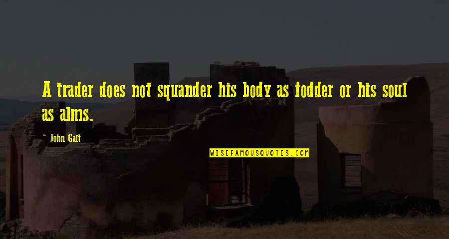 John Doe Quotes By John Galt: A trader does not squander his body as