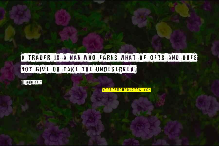 John Doe Quotes By John Galt: A trader is a man who earns what